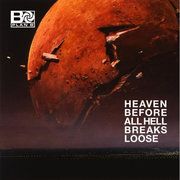 PLAN B - Heaven Before All Hell Breaks Loose